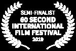 SEMI-FINALIST - 60 SECOND INTERNATIONAL FILM FESTIVAL - 2019